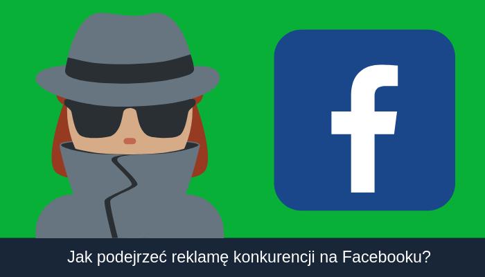 jak sprawdzić reklame konkurencji na Facebooku