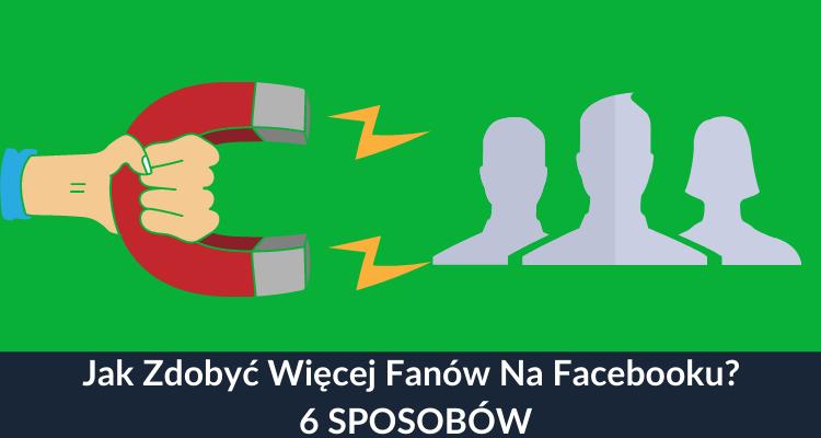 jak zdobyć więcej fanów na Facebooku 6 sposobów